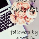 How We Grew Our Pinterest Followers by 600% in 3 Months